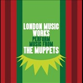 London Music Works: Perform Music from the Muppets [2/17]