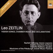 Leo Zeitlin (1884-1930): Yiddish Songs; Chamber Music; Declamations / Musicians of the Pittsburgh Jewish Music Festival et al.
