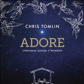 Chris Tomlin: Adore: Christmas Songs of Worship [10/23]