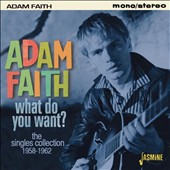 Adam Faith: What Do You Want?: The Singles Collection, 1958-1962