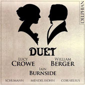 Duet - for voices by Schumann, Mendelssohn, Cornelius / Lucy Crowe, soprano; Willaim Berger, baritone; Iain Burnside, piano