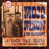 Mojo Nixon/Mojo Nixon & The Toadliquors: The Real Sock Ray Blue