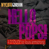 Wycliffe Gordon: Hello Pops!: Tribute to Louis Armstrong
