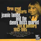 Jeanie Lambe/The Danny Moss Quartet: Three Great Concerts: Live in Hamburg 1993-1995