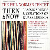 Phil Norman Tentet: Then and Now: Classic Sounds & Variations of 12 Jazz Legends