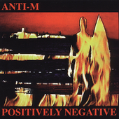 Anti-M: Positively Negative [Remaster]