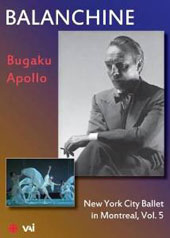 Balanchine: New York City Ballet in Montreal, Vol. 5 - Bugaku, Apollo [DVD]