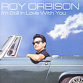 Roy Orbison: I'm Still in Love with You