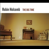 Robin Holcomb: The Big Time