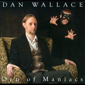 Dan Wallace: Den of Maniacs