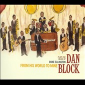 Dan Block: Dan Block Plays The Music Of Duke Ellington: From His World To Mine *