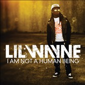 Lil Wayne: I Am Not A Human Being [Clean Version]