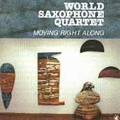 World Saxophone Quartet: Moving Right Along