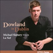 Dowland in Dublin / Michael Slattery, tenor; La Nef