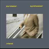 Pyrolator: Inland [Digipak]