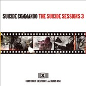 Suicide Commando: The  Suicide Sessions, Vol. 3: Construct-Destruct +
