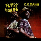 C.K. Mann/C.K. Mann & His Carousel 7: Funky Highlife [Digipak]