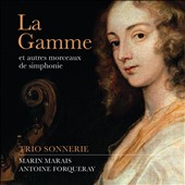 La Gamme et Autres Morceaux de Simphonie - works by Marin Marais & Antoine Forqueray / Trio Sonnerie, Monica Huggett