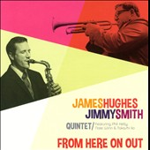 James Hughes-Jimmy Smith Quintet: From Here on Out