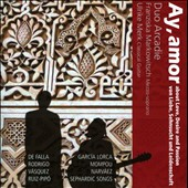 Ay, Amor: Songs about Love, Desire and Passion - songs for voice & guitar by Lorca, Rodrigo, Mompou, Vasquez, Narvaez / Duo Arcadie