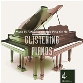 Glistening Pianos: Music by Alice Ping Yee Ho (b.1960) / Midori Koga; Lydia Wong; Susan Hoeppner, Adam Campbell