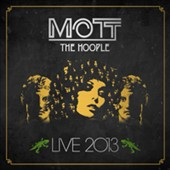 Mott the Hoople: Live 2013 [Digipak] *