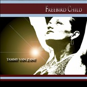 Tammy Van Zant: Freebird Child [Digipak]