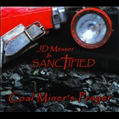 Sanctified/J.D. Messer/J.D. Messer & Sanctified: Coal Miner's Prayer