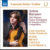 2013 Guitar Foundation of America Winner - Latin American guitar sonatas by Angulo, Bravo, Santorsola, Pujol / Anton Baranov, guitar