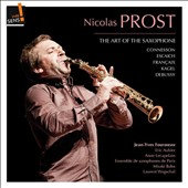 Nicolas Prost: The Art of the Saxophone - Music by Connesson, Escaich, Francaix, Kagel, Debussy, et al. / Jean-Yves Formeau; Eric Aubier; Anne Lecapelain; et al.