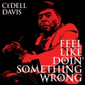 CeDell Davis: Feel Like Doin' Something Wrong