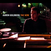 Aaron Goldberg: The Now [Blister] *