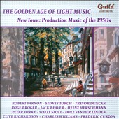 The Golden Age of Light Music: New Town - Production Music of the 1950s / Robert Farnon, sidney Torch, Trevor Duncan, Roger Roger, Jack Beaver, Heinz Herschmann, Peter Yorke, Peter Yorke et al.