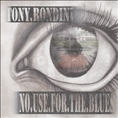 Tony Rondini: No Use for the Blues