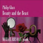 Philip Glass: Beauty and the Beast, transcribed and arranged for solo piano / Michael Riesman, piano