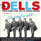 The Dells: Oh What a Nite! 1954-62: Vee Jay & Argo Sides *