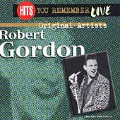 Robert Gordon: Hits You Remember: Live