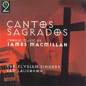 MacMillan: Cantos Sagrados, etc / Laughton, Elysian Singers