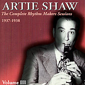 Artie Shaw: The Complete Rhythm Makers Sessions 1937-1938, Vol. 3