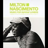 Milton Nascimento: Music for Sunday Lovers