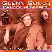 Glenn Gould - Radio Documentaries / Casals, Stokowski
