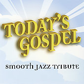 Today's Gospel: Today's Gospel Smooth Jazz Tribute