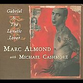 Marc Almond/Michael Cashmore: Gabriel and the Lunatic Lover [Single] [Digipak]