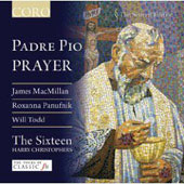 The Sixteen Edition - Padre Pio Prayer - MacMillan, Panufnik, Todd