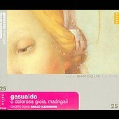 Baroque  Voix\Voices Vol 25 - Gesualdo: O dolorosa gioia, madrigals;  Monte, Luzzaschi, Montella, Nenna / Alessandrini, et al
