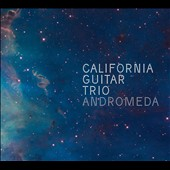 California Guitar Trio: Andromeda [Digipak]