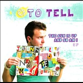 To Tell: The Sun Is Up and So Am I [EP]