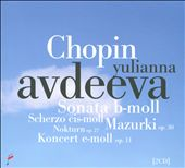 Chopin: Sonata in B minor; Mazurkas, Op. 30; Concerto Op. 11 / Yulianna Avdeeva, piano