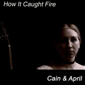 Cain & April: How It Caught Fire