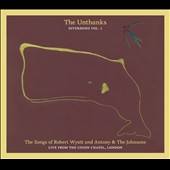 The Unthanks: Diversions, Vol. 1: The Songs of Robert Wyatt and Antony & the Johnsons: Live From the Union Chapel, London [Digipak] *